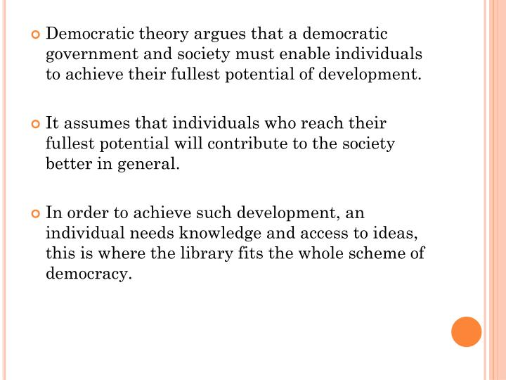Democratic theory argues that a democratic government and society must enable individuals to achieve their fullest potential of development.