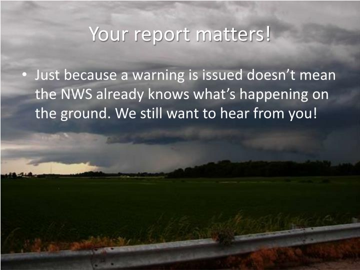 Your report matters!