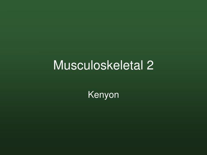 Musculoskeletal 2