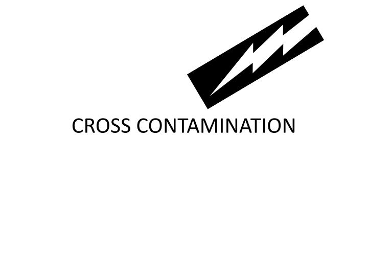 CROSS CONTAMINATION