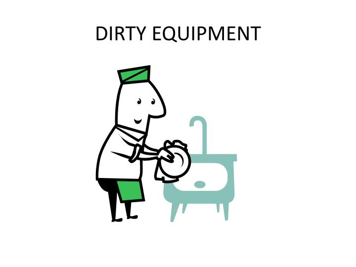 DIRTY EQUIPMENT