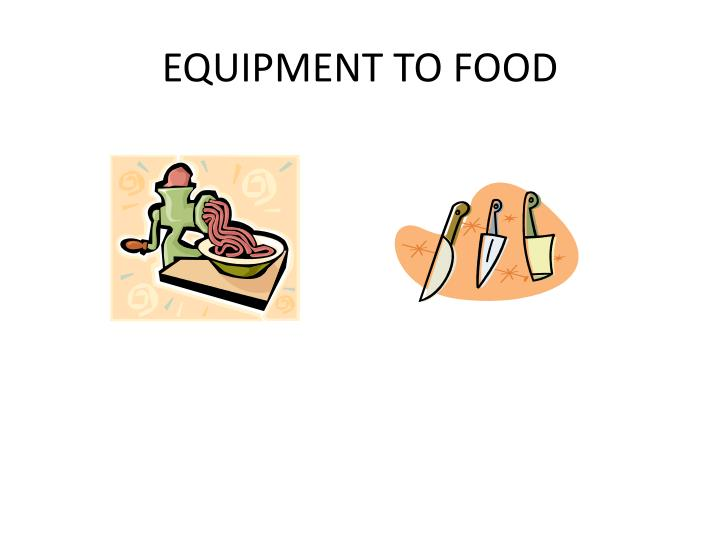 EQUIPMENT TO FOOD
