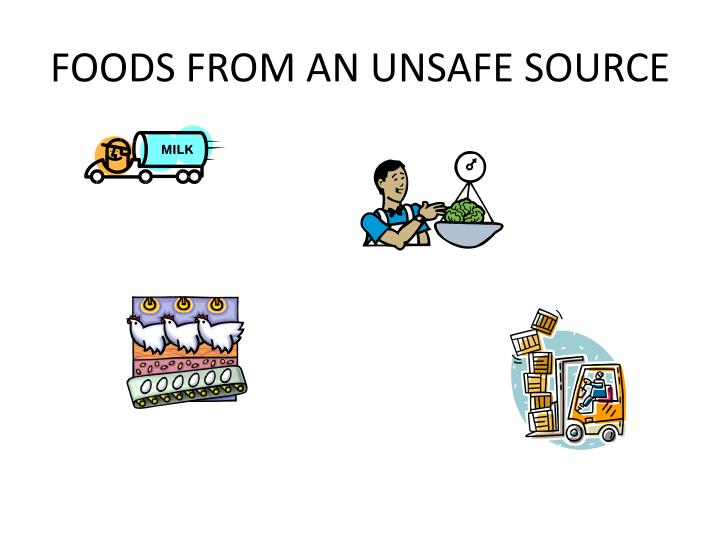 FOODS FROM AN UNSAFE SOURCE