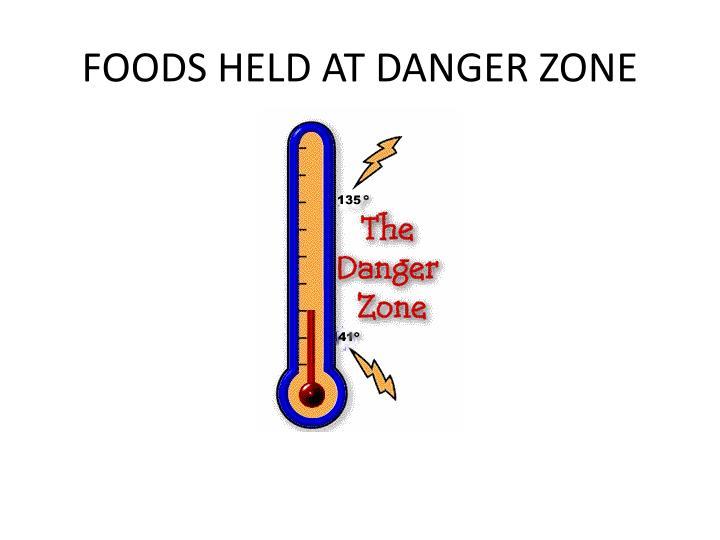 FOODS HELD AT DANGER ZONE