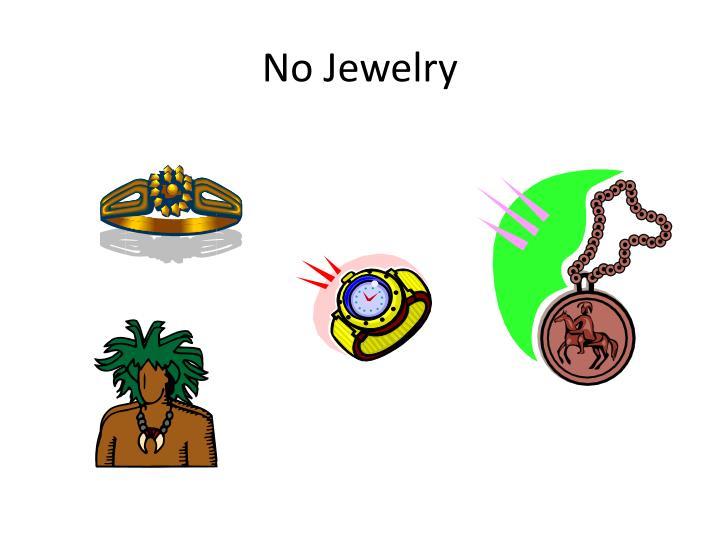 No Jewelry