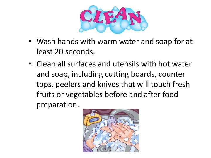 Wash hands with warm water and soap for at least 20 seconds.