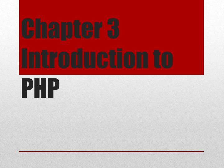 Chapter 3 Introduction to PHP