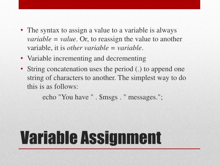 The syntax to assign a value to a variable is always
