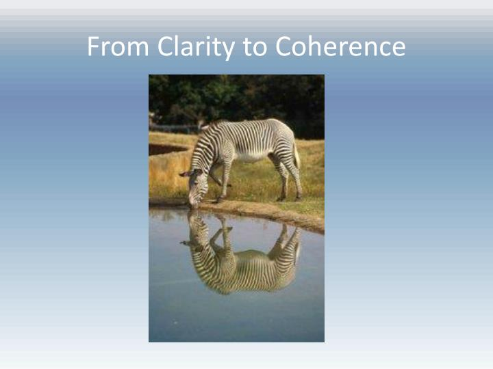 From Clarity to Coherence