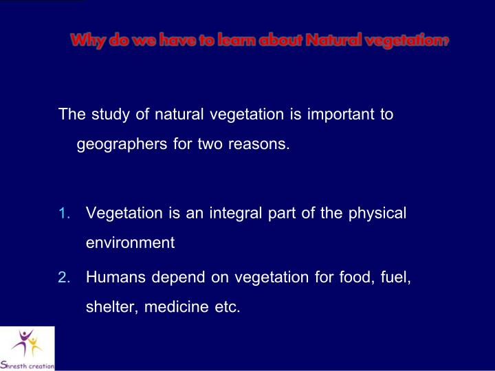 Why do we have to learn about Natural vegetation?