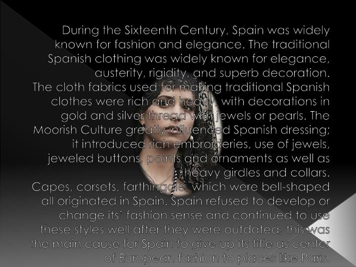 During the Sixteenth Century, Spain was widely known for fashion and elegance. The traditional Spani...