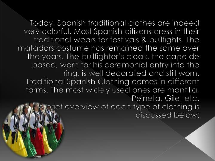 Today, Spanish traditional clothes are indeed very colorful. Most Spanish citizens dress in their tr...