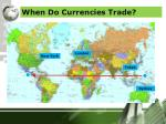 when do currencies trade