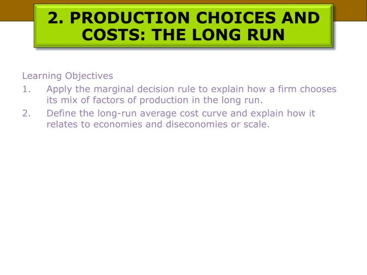 2. PRODUCTION CHOICES AND COSTS: THE LONG RUN