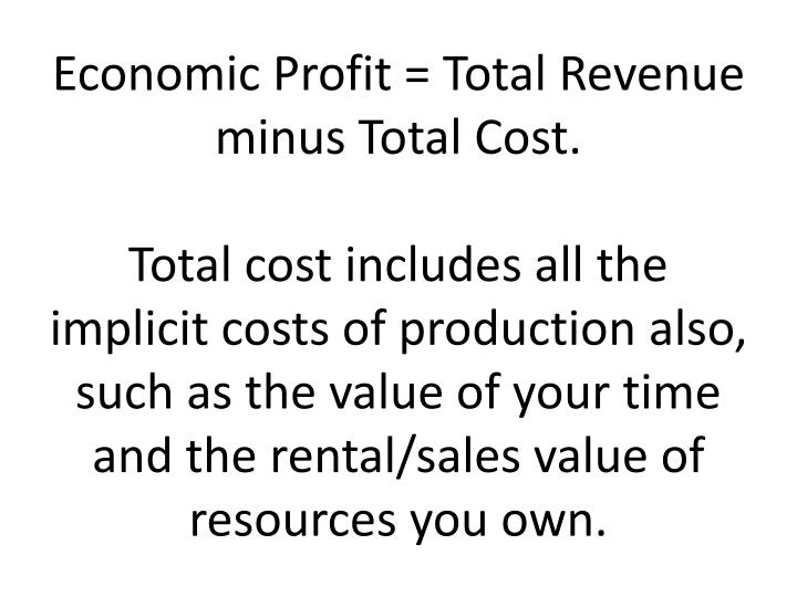 Economic Profit = Total Revenue minus Total Cost.