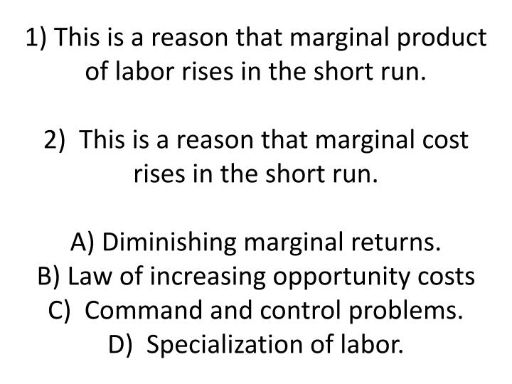 1) This is a reason that marginal product of labor rises in the short run.