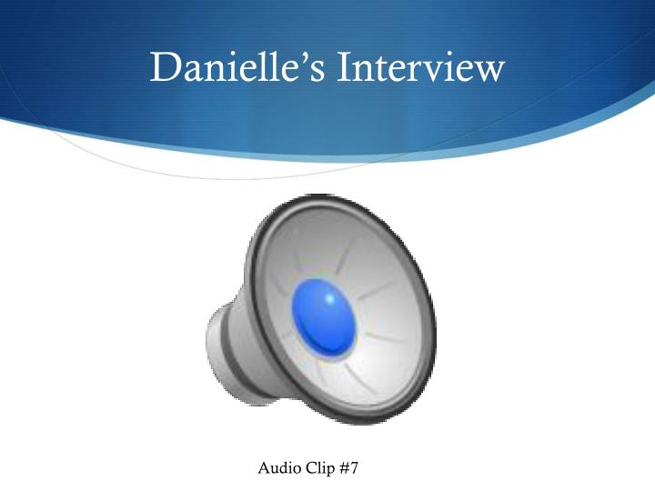 Danielle's Interview