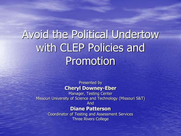 Avoid the Political Undertow with CLEP Policies and Promotion