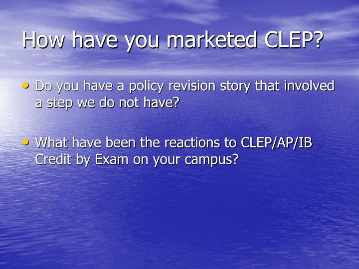 How have you marketed CLEP?