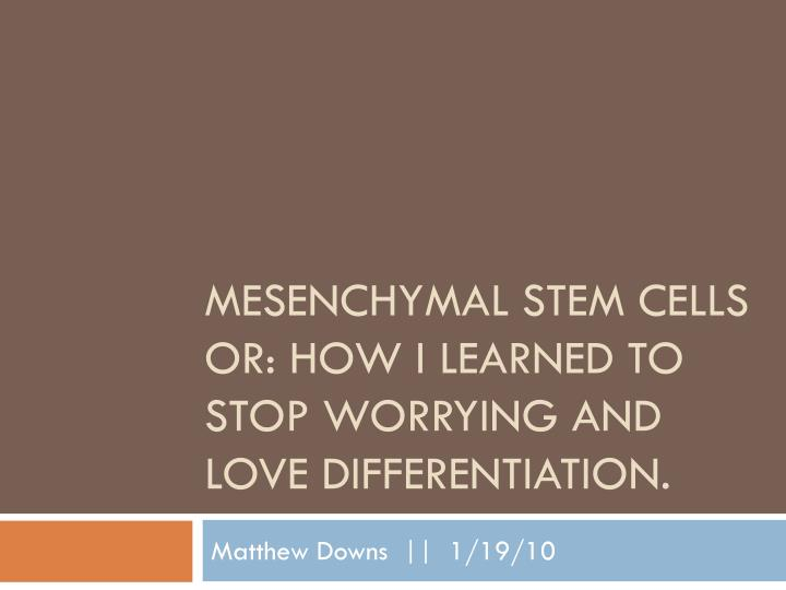 Mesenchymal stem cells or how i learned to stop worrying and love differentiation