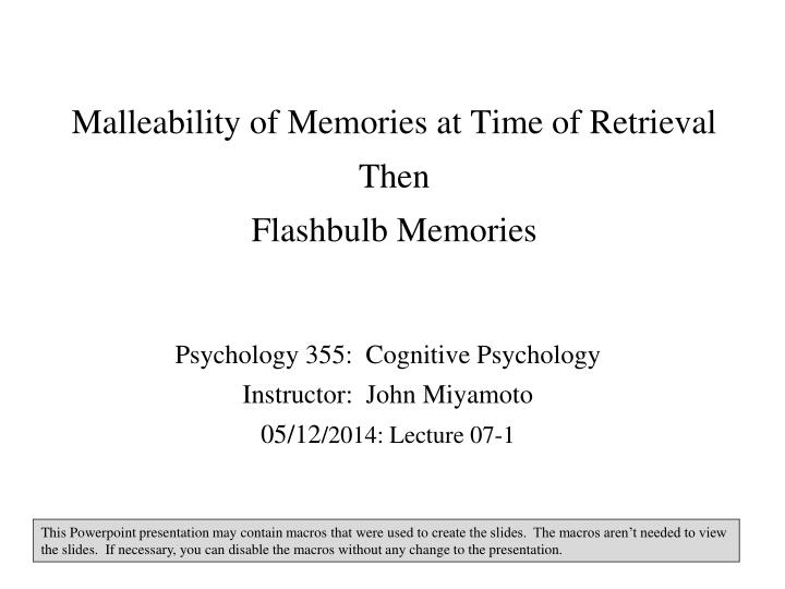 Malleability of Memories at Time of Retrieval