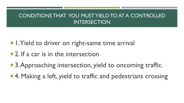 CONDITIONS THAT  YOU MUST YIELD TO AT A CONTROLLED INTERSECTION