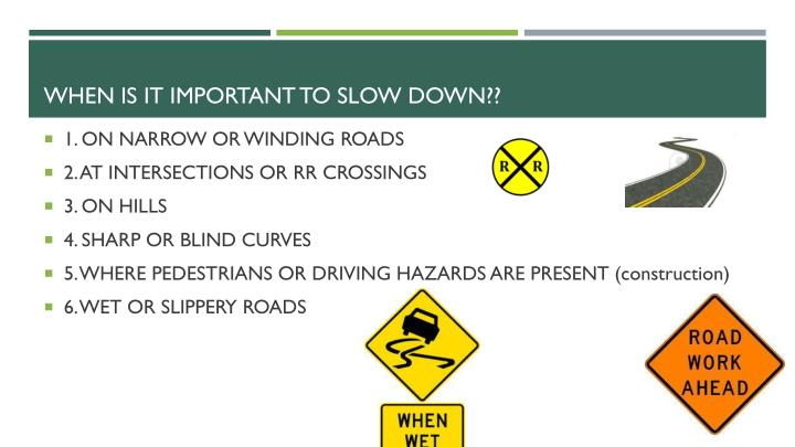 When is it important to slow down??