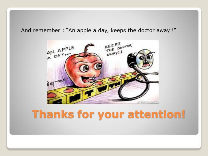 """And remember : """"An apple a day, keeps the doctor away !"""""""