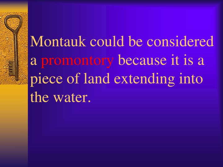 Montauk could be considered a