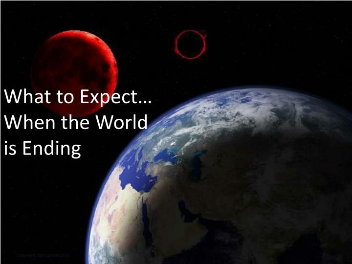 What to expect when the world is ending