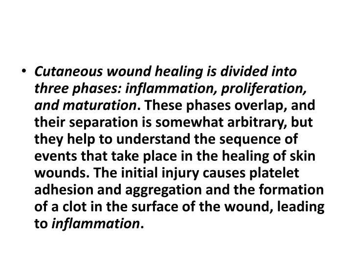 Cutaneous wound healing is divided into three phases: inflammation, proliferation, and
