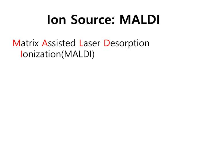 Ion Source: MALDI