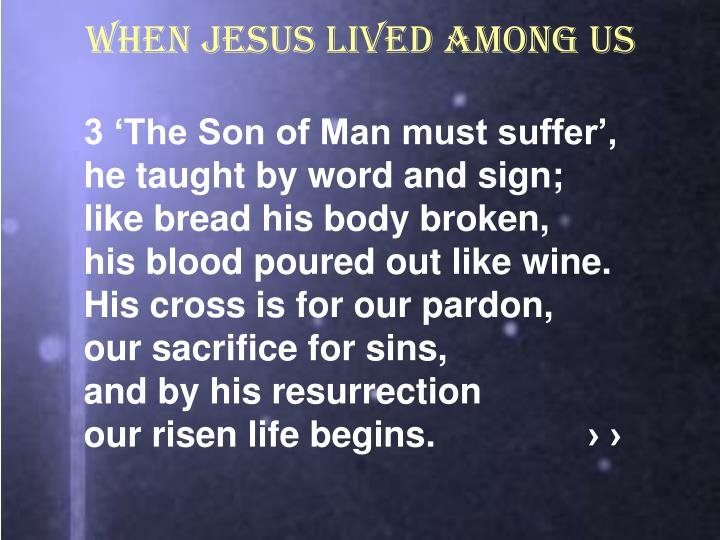 When Jesus lived among us