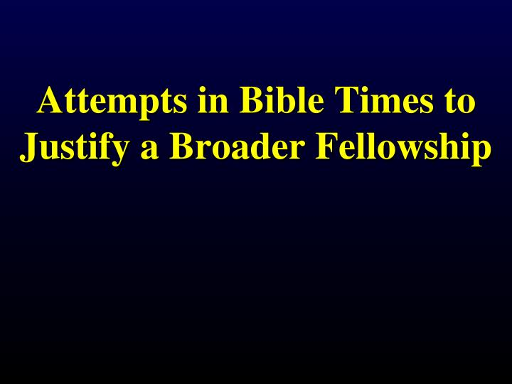 Attempts in bible times to justify a broader fellowship