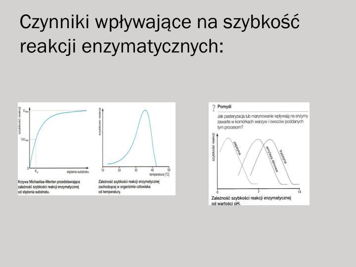 Czynniki wpływające na szybkość reakcji enzymatycznych: