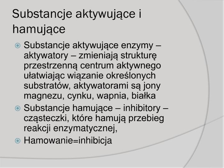 Substancje aktywujące i hamujące