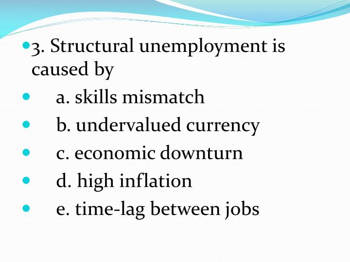 3. Structural unemployment is caused by