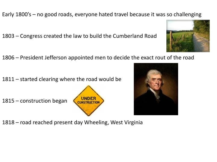 Early 1800's – no good roads, everyone hated travel because it was so challenging