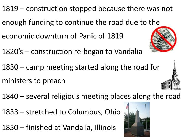 1819 – construction stopped because there was not enough funding to continue the road due to the economic downturn of Panic of 1819