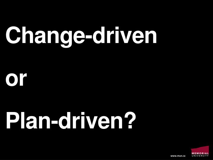 Change driven or plan driven