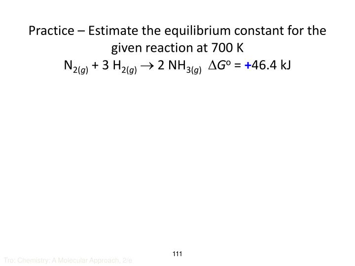 Practice – Estimate the equilibrium constant for the given reaction at 700 K