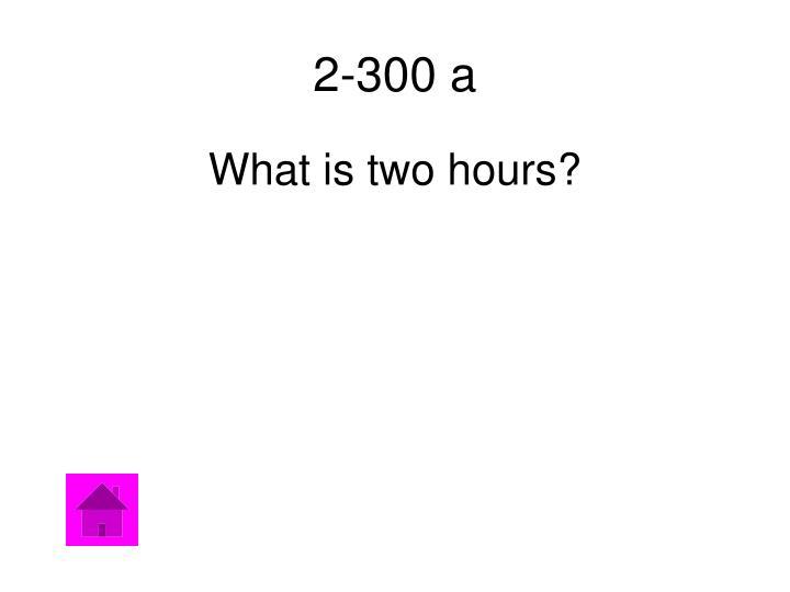 2-300 a