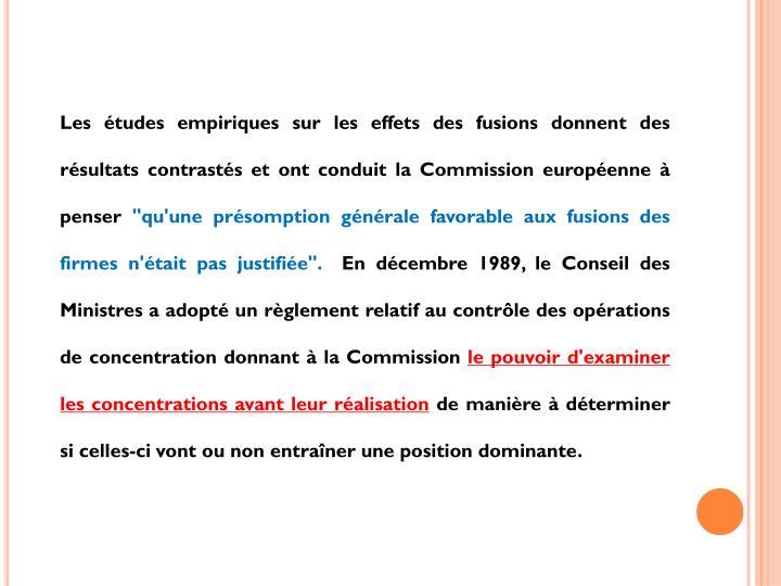Les études empiriques sur les effets des fusions donnent des résultats contrastés et ont conduit la Commission européenne à penser