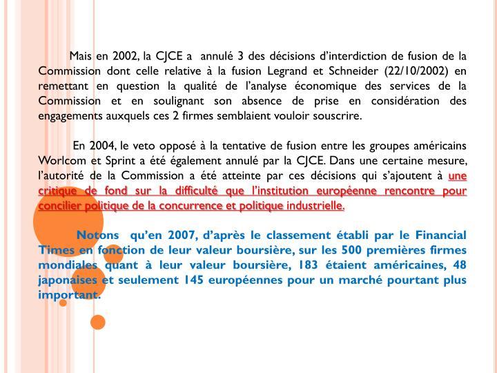 Mais en 2002, la CJCE a  annulé 3 des décisions d'interdiction de fusion de la Commission dont celle relative à la fusion Legrand et Schneider (22/10/2002) en remettant en question la qualité de l'analyse économique des services de la Commission et en soulignant son absence de prise en considération des engagements auxquels ces 2 firmes semblaient vouloir souscrire.