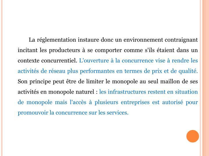 La réglementation instaure donc un environnement contraignant