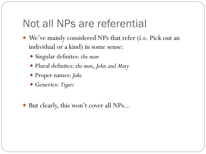 Not all NPs are referential