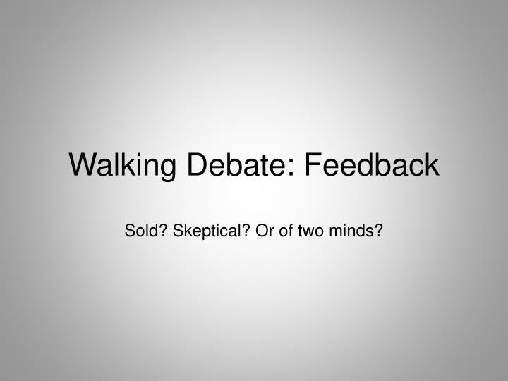 Walking Debate: Feedback