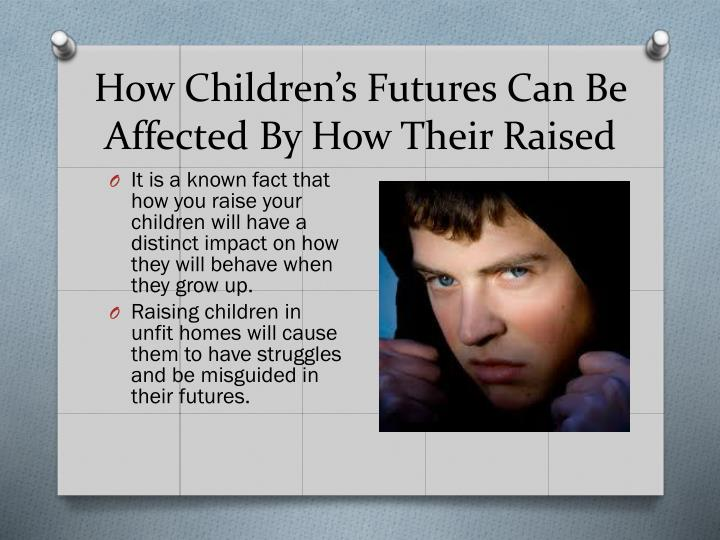 How Children's Futures Can Be Affected By How Their Raised