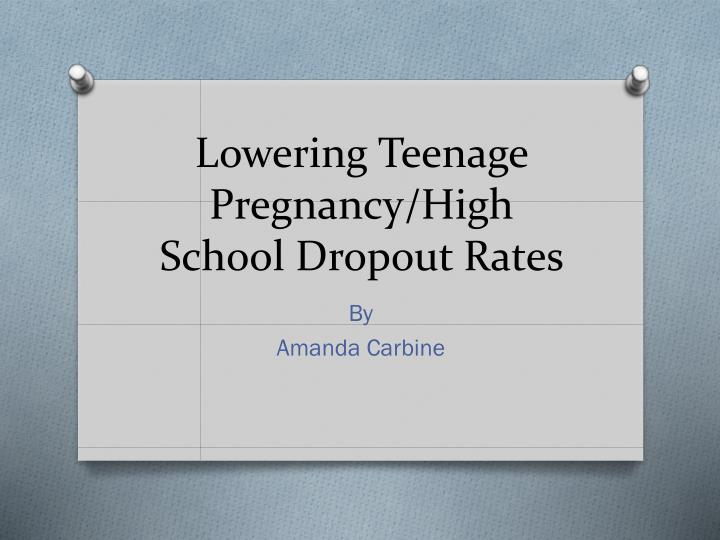 Lowering teenage pregnancy high school dropout rates