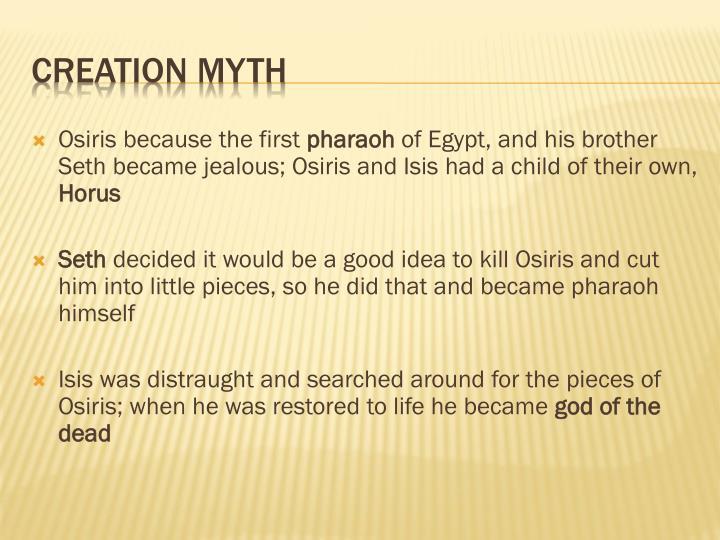 Osiris because the first